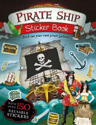 Pirate Ship Sticker Book: Deck Out Your Own Pirate Galleon! Galleon Pirate Ship