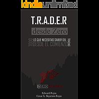 T.R.A.D.E.R desde Zero: Todo lo que necesitas saber del Trading... desde el comienzo