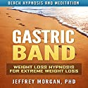 Gastric Band: Weight Loss Hypnosis for Extreme Weight Loss via Beach Hypnosis and Meditation Speech by Jeffrey Morgan PhD Narrated by Anita Pierson
