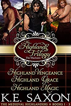 The Highlands Trilogy: Highland Vengeance, Highland Grace, Highland Magic (The Maclean Family Saga / Adventure Romance) (The Medieval Highlanders Book 123) by [Saxon, K.E.]