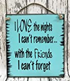 DRUNK HUMOR SIGN I love the NIGHTS I can't REMEMBER with FRIENDS I can't FORGET Reclaimed Wall Beer Bar Bachelor Bachelorette Party