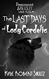 The Last Days of Lady Cordelia (Beaumont and Beasley Case Files Book 1)