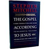 The Gospel According to Jesus: A New Translation and Guide to His Essential Teachings for Believers and Unbelievers