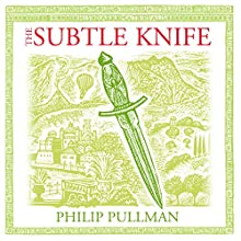 The Subtle Knife: His Dark Materials Trilogy, Book 2 Radio/TV Program by Philip Pullman Narrated by Philip Pullman,  cast