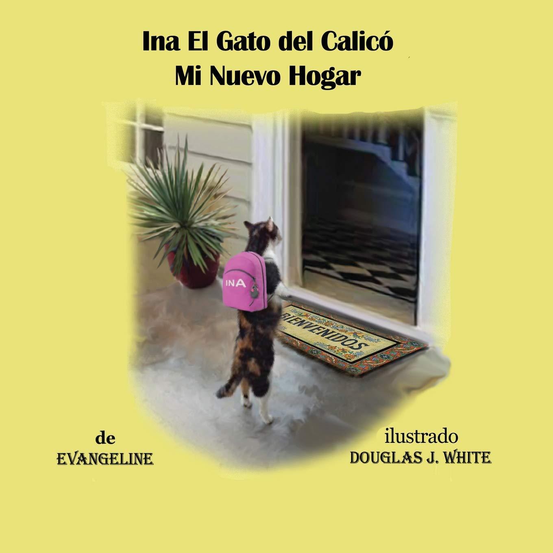 Ina El Gato del Calico Mi Nuevo Hogar (Spanish Edition): Evangeline ...