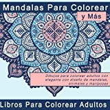 Mandalas Para Colorear y Más: Dibujos para colorear adultos con elegante con diseño de mandalas, animales y mariposas (Regalos Originales  y Imagenes de Mandalas Coloreados) (Spanish Edition)