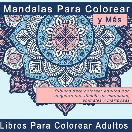 Mandalas Para Colorear y Mas: Dibujos para colorear adultos con elegante con diseño de mandalas, animales y mariposas (Regalos Originales  y Imagenes de Mandalas Coloreados) (Spanish Edition) [Penelope Pewter] (Tapa Blanda)