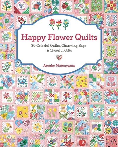 Happy Flower Quilts: 30 Colorful Quilts, Charming Bags and Cheerful Gifts