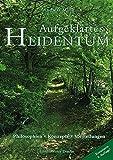 Aufgeklärtes Heidentum: – Philosophien – Konzepte – Vorstellungen. 2. erweiterte Auflage