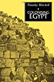 img - for Colonising Egypt by Timothy Mitchell (1991-10-11) book / textbook / text book