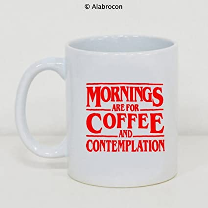 Amazoncom Funny Coffee Mug Mornings Are For Coffee And