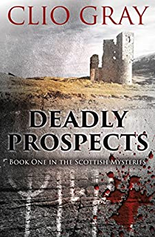 Deadly Prospects: A gripping historical thriller with a brilliant twist (Scottish Mysteries Book 1) by [Gray, Clio]