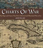 Charts of War: The Maps and Charts That Have Informed and Illustrated War at Sea
