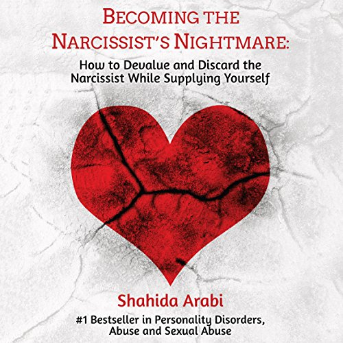 Becoming the Narcissist's Nightmare: How to Devalue and Discard the Narcissist While Supplying Yourself cover