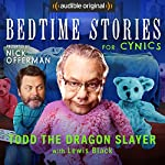 Ep. 7: Todd the Dragon Slayer with Lewis Black (Bedtime Stories for Cynics) | Nick Offerman,Lewis Black,Dave Hill