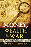 http://www.amazon.com/Money-Wealth-War-Robert-Shuler-ebook/dp/B00UIPW4E2/ref=sr_1_1?ie=UTF8&qid=1430920650&sr=8-1&keywords=money+wealth+and+war