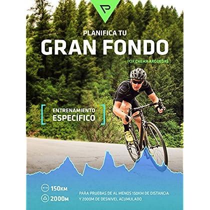 Planifica Tu Gran Fondo: Entrenamiento Ciclista para Marchas y Carreras ciclistas de Gran Fondo (Planifica Tus Pedaladas nº 4) (Spanish Edition)