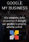 Google My Business: Alla scoperta dello strumento di Google per gestire la propria attività locale online