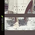 Not by Sight: A Fresh Look at Old Stories of Walking by Faith Audiobook by Jon Bloom Narrated by Jon Bloom