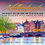 Netherlands - Netherlands Travel Guide: The 30 Best Tips for Your Trip to Netherlands - The Places You Have to See |  Traveling The World