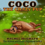 Coco the Crazy Pup: Willow and Coco Children's Series, Volume 2 | Rachel McGrath,Mario Tereso