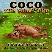 Coco the Crazy Pup: Willow and Coco Children's Series, Volume 2 | Rachel McGrath, Mario Tereso