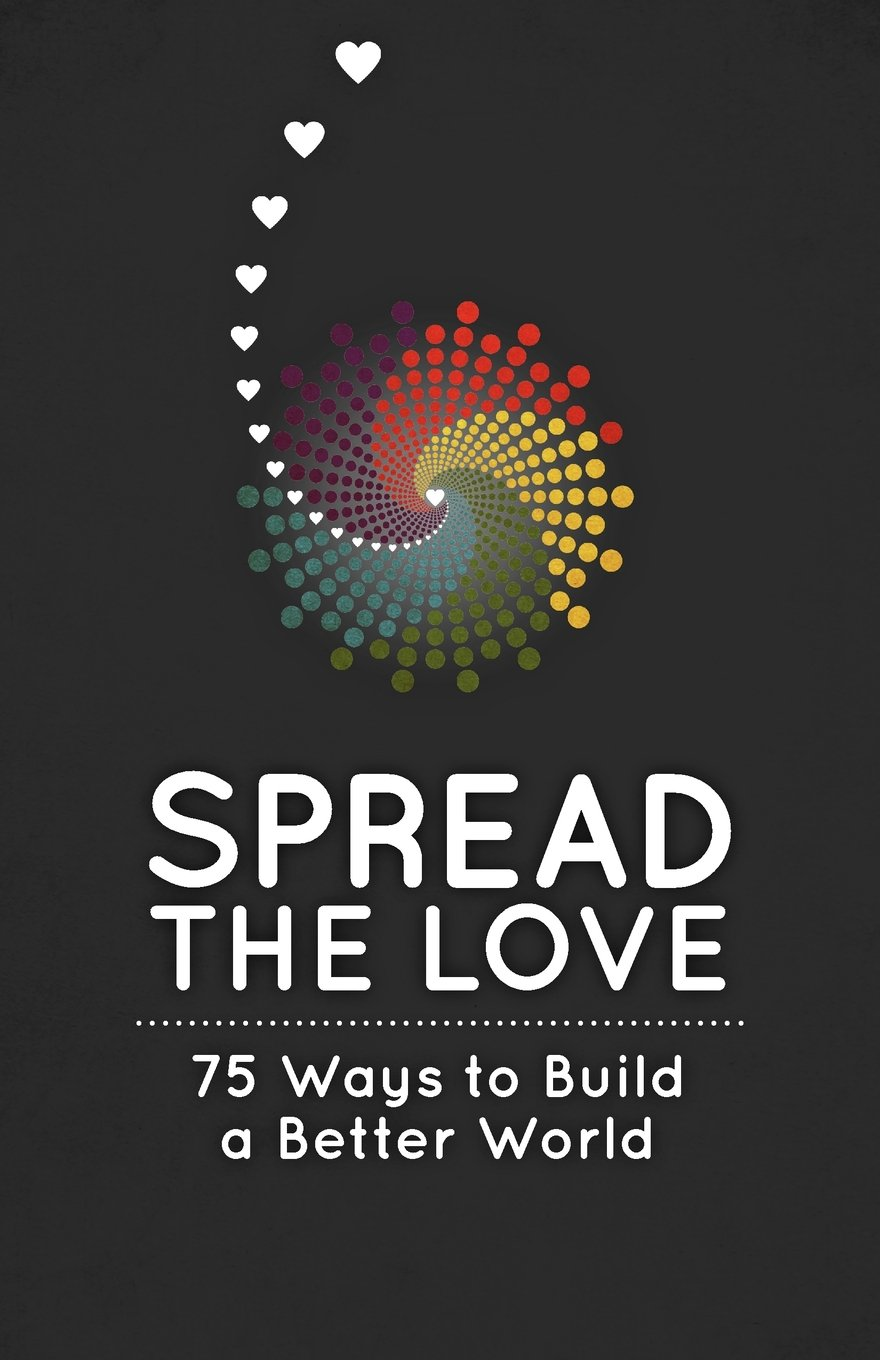 Download Spread the Love: 75 Ways to Build a Better World pdf epub