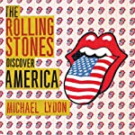 The Rolling Stones Discover America: Exclusive Inside Story of Their American Tour | Michael Lydon