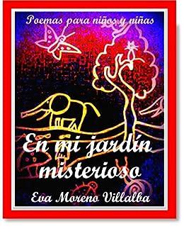 En mi jardín misterioso: Poemas para niños y niñas (Spanish Edition) by [