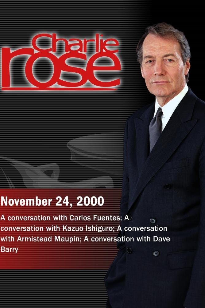 Charlie Rose with Carlos Fuentes; Kazuo Ishiguro; Armistead Maupin; Dave Barry (November 24, 2000)