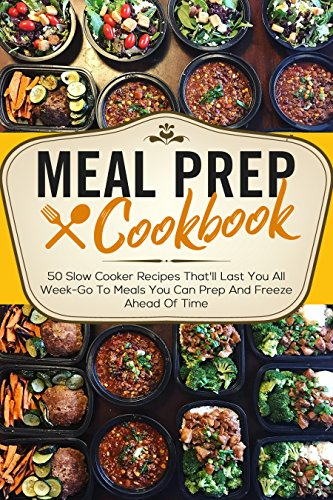 Meal Prep Cookbook: 50 Slow Cooker Recipes That'll Last You All Week-Go To Meals You Can Prep And Freeze Ahead Of Time by [Steiner, Samuel]