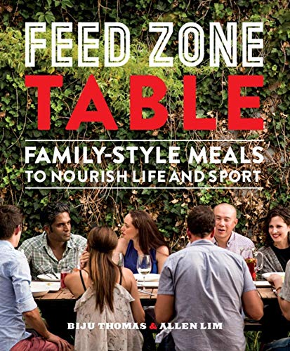Feed Zone Table: Family-Style Meals to Nourish Life and Sport (The Feed Zone Series) (Green Zone Bike)