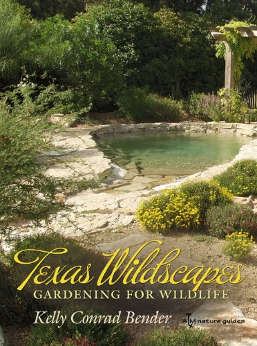 Texas Wildscapes: Gardening for Wildlife, Texas A&M Nature Guides Edition (Texas A&M Nature Guides - Worth Texas In Fort Universities