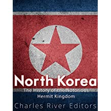 North Korea: The History of the Notorious Hermit Kingdom