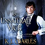 An Unnatural Vice: Sins of the Cities, Book 2 | K.J. Charles