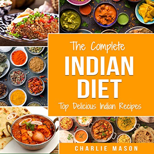 The Complete Indian Diet: Top Delicious Indian Recipes by Charlie Mason