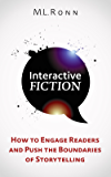 Interactive Fiction: How to Engage Readers and Push the Boundaries of Storytelling
