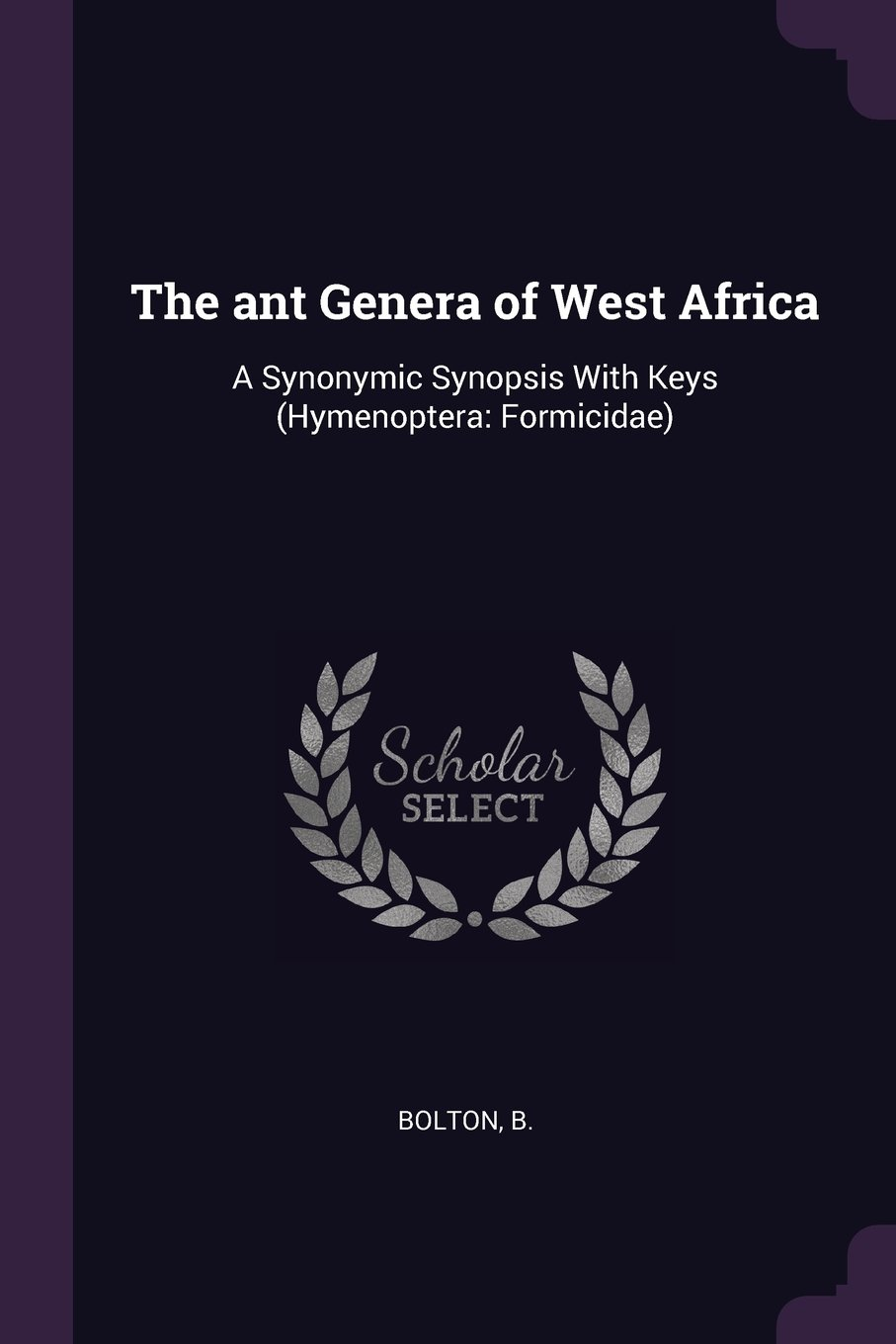 Read Online The Ant Genera of West Africa: A Synonymic Synopsis with Keys (Hymenoptera: Formicidae) pdf
