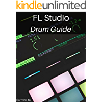 FL Studio: Drum Guide: Make Awesome Kick, Bass, Snare, Hihat and Percussion Patterns book cover