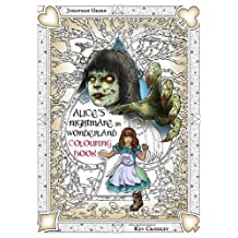 Alice's Nightmare in Wonderland Colouring Book Two: Through the Looking-Glass and the Horrors Alice Found There