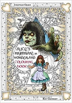 Alices Nightmare In Wonderland Colouring Book Two Through The Looking Glass And Horrors Alice Found There Illustrated