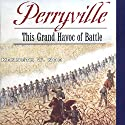 Perryville: This Grand Havoc of Battle Audiobook by Kenneth W. Noe Narrated by Tom Sleeker