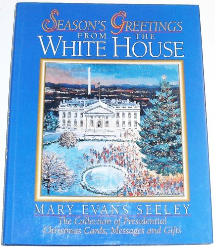 Seasons Greetings Messages (Seasons Greetings from the White House: The Collection of Presidential Christmas Cards, Messages, and Gifts)