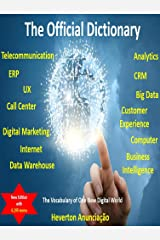 The Official Dictionary for Internet, Computer, ERP, CRM, UX, Analytics, Big Data, Customer Experience, Call Center, Digital Marketing and Telecommunication: ... One New Digital World (CX Trilogy Book 2) eBook Kindle