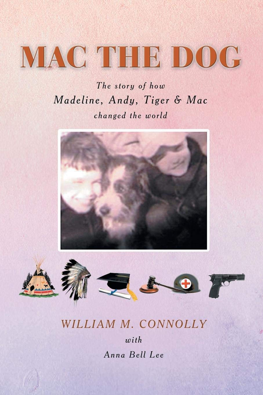 MAC THE DOG : The story of how Madeline, Andy, Tiger & Mac changed the world
