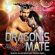 Dragon's Mate: Red Planet Dragons of Tajss Series, Book 2 Audiobook by Miranda Martin, Juno Wells Narrated by Tristan James, Jillian Macie