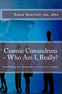 Cosmic Conundrum: Who Am I, Really?: Developing Self Awareness in the 21st Century