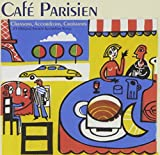 Cafe Parisien: Chansons, Accordions, Croissants: 25 Original French Accordion Songs