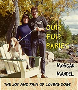 Our Fur Babies: The Joy and Pain of Loving Dogs by [Mandel, Morgan]