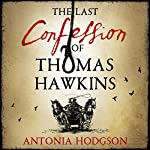 The Last Confession of Thomas Hawkins | Antonia Hodgson